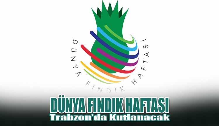 Dünya Fındık Haftası Trabzon'da kutlanacak