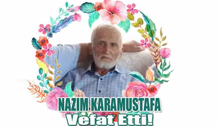 Nazım Karamustafa Vefat Etti!
