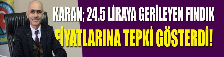 Karan; 24.5 Liraya Gerileyen Fındık Fiyatlarına Tepki Gösterdi!